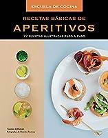 Recetas básicas de aperitivos / Basic recipes for appetizers: 77 Recetas Ilustradas Paso a Paso / 77 Recipes Illustrated Step by Step