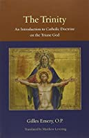 The Trinity: An Introduction to Catholic Doctrine on the Triune God (Thomistic Ressourcement) by Gilles Emery(2011-06-07)