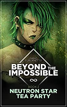 [Furlanetto, Fabio]のNeutron star tea party (Beyond The Impossible Book 2) (English Edition)