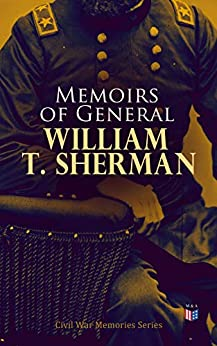 Memoirs of General William T. Sherman: Civil War Memories Series by [Sherman, William Tecumseh]
