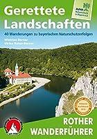 Gerettete Landschaften: 40 Wanderungen zu bayerischen Naturschutzerfolgen. Mit GPS-Daten.