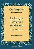Le Cinque Giornate Di Milano: Saggio Bibliográfico (Classic Reprint)