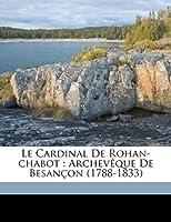 Le Cardinal de Rohan-Chabot: Archeveque de Besancon (1788-1833)