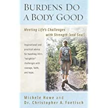Burdens Do a Body Good: Meeting Life's Challenges with Strength (and Soul) by Michele Howe (2010-05-14)