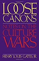 Loose Canons: Notes on the Culture Wars by Henry Louis Gates(1993-05-20)