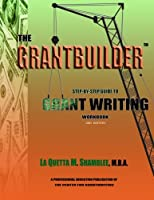The Grantbuilder: Step by Step Guide to Grant Writing 2nd Edition
