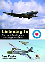 Listening in: Electronic Intelligence Gathering Since 1945 (Crecy Publishing) by Chris Gibson Dave Forster(2014-09-15)