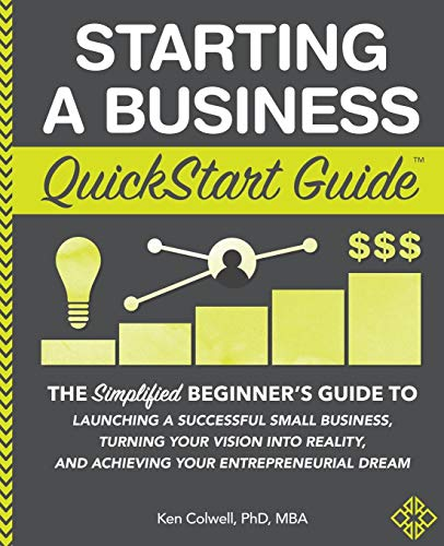 Download Starting a Business QuickStart Guide: The Simplified Beginner's Guide to Launching a Successful Small Business, Turning Your Vision into Reality, and Achieving Your Entrepreneurial Dream 1945051825