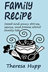Family Recipe: Sweet and saucy stories, essays, and poems about family life Kindle Edition
