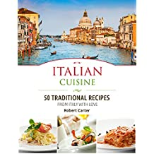 Italian Cuisine: 50 Traditional Recipes from Italy with Love (Italian Cookbooks Book 1)