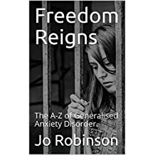 Freedom Reigns: The A-Z of Generalised Anxiety Disorder.
