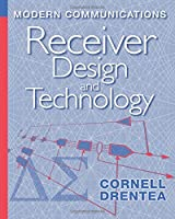 Modern Communications Receiver Design and Technology (Artech House Intelligence and Information Operations)