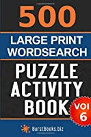 500 Large Print Wordsearch Puzzle Activity Book: Volume Six