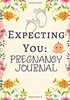 """Expecting You: Pregnancy Journal: Elegant All-in-One Keepsake Memories Record Organizer Book Diary for Expectant Mums, Moms, mothers, women, Childbirth Preparation Planner Gifts for Bridal and Baby Shower, Wedding, Pregnancy announcement 6""""x9"""" 120 pages (Parenthood Logbooks)"""