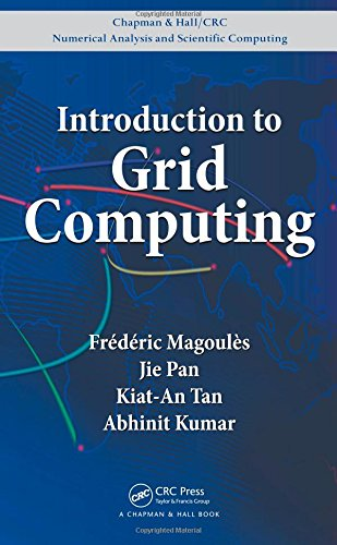 Download Introduction to Grid Computing (Chapman & Hall/CRC Numerical Analysis and Scientific Computing Series) 1420074067