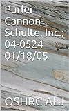 Purler-Cannon-Schulte, Inc.; 04-052401/18/05 (English Edition)