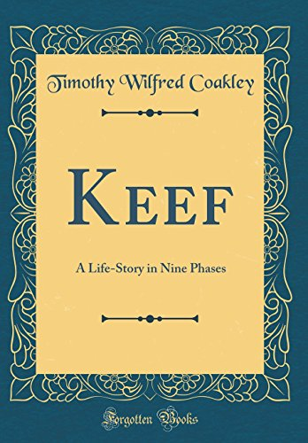 Keef: A Life-Story in Nine Phases (Classic Reprint)