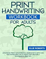 Print Handwriting Workbook for Adults: Advanced Print Handwriting Worksheets with Fun and Intriguing Facts about Nature for a Meaningful Practice