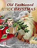 Retro Old fashioned Christmas: Vintage Christmas coloring book for adults greyscale