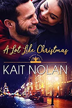 A Lot Like Christmas: A Small Town Southern Romance (Wishful Romance Book 11) by [Nolan, Kait]