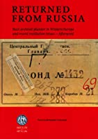 Returned from Russia: Nazi Archival Plunder in Western Europe and Recent Restitution Issues - Afterword - 2013