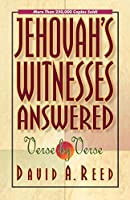 Jehovah's Witnesses Answered: Verse by Verse