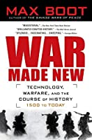 War Made New: Weapons, Warriors, and the Making of the Modern World by Max Boot(2007-08-16)
