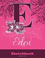 Eden Sketchbook: Letter E Initial Monogram Personalized First Name Sketch Book for Drawing, Sketching, Journaling, Doodling and Making Notes. Cute and Trendy Custom Cover with Flowers for Women, Girls, Adults, Kids, Teens, Children. Art Hobby Diary