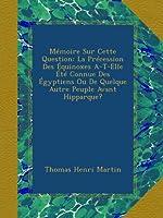 Mémoire Sur Cette Question: La Précession Des Équinoxes A-T-Elle Été Connue Des Égyptiens Ou De Quelque Autre Peuple Avant Hipparque?