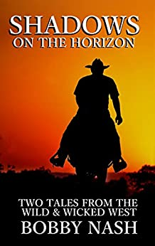 Shadows on the Horizon: Two Tales From The Wild & Wicked West! by [Nash, Bobby]