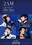 """2AM JAPAN TOUR 2012 """"For you"""" in 東京国際フォーラム [DVD]"""