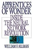 Apprentices of Wonder: Inside the Neural Network Revolution
