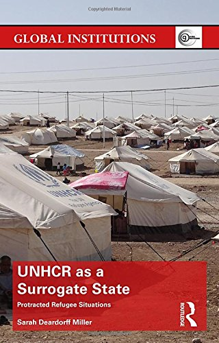 UNHCR as a Surrogate State: Protracted Refugee Situations (Global Institutions)