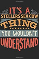 It's A Stellers Sea Cow Thing You Wouldn't Understand: Gift For Stellers Sea Cow Lover 6x9 Planner Journal