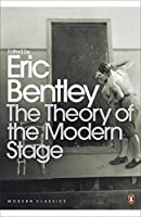 Modern Classics Theory of the Modern Stage: From Artaud To Zola An Introduction To Modern Theatre And Drama (Penguin Modern Classics)
