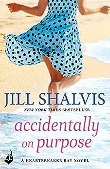 Accidentally On Purpose: Heartbreaker Bay Book 3 by [Shalvis, Jill]