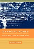 Managing Women: Disciplining Labor in Modern Japan