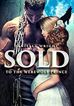 Sold To The Werewolf Prince by [Wright, Daniella]