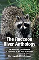 The Raccoon River Anthology: Re-inventing the Limerick a Porthole in the Wall of Reality