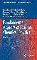 Fundamental Aspects of Plasma Chemical Physics: Kinetics (Springer Series on Atomic, Optical, and Plasma Physics)