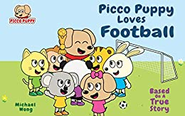 Picco Puppy Loves Football: Football Book for Kids, Children, Preschoolers, Kindergarteners, Boys & Girls. by [Wong, Michael]