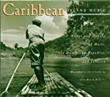 Caribbean Island Music: Songs And Dances Of Haiti, The Dominican Republic And Jamaica by Various Artists