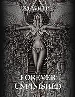 Bj White: Forever Unfinished