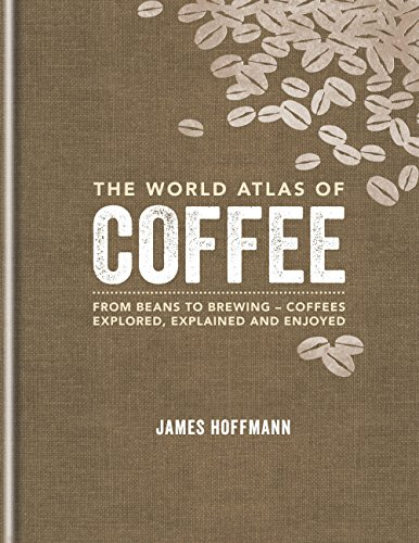 The World Atlas of Coffee: From beans to brewing -...