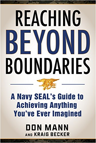 Reaching beyond Boundaries: A Navy SEAL's Guide to Achieving Everything You've Ever Imagined