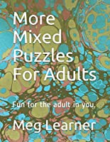 More Mixed Puzzles For Adults: Fun for the adult in you.