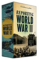 Reporting World War II: The 75th Anniversary Edition: A Library of America Boxed Set (The Library of America)