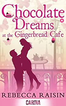 Chocolate Dreams At The Gingerbread Cafe (The Gingerbread Café, Book 2) by [Raisin, Rebecca]