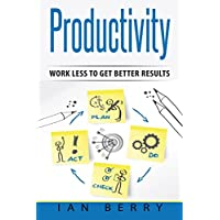 Productivity: Work Less to Get Better Results