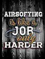 Airsofting Is Like A Job Only Harder: Personalised Gift for Coworker Friend Customized Hobby Lover Gifts  Planner Daily Weekly Monthly Undated Calendar Organizer Journal